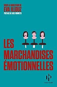 Les marchandises émotionnelles par Eva Illouz