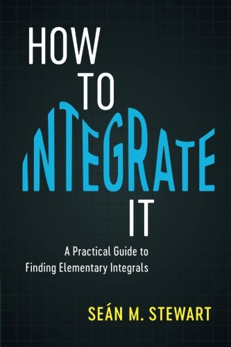 How to Integrate It: A Practical Guide to Finding Elementary Integrals