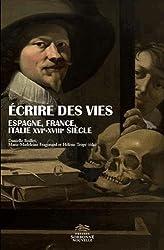 Ecrire des Vies. Espagne, France, Italie Xvie -Xviiie Siecles