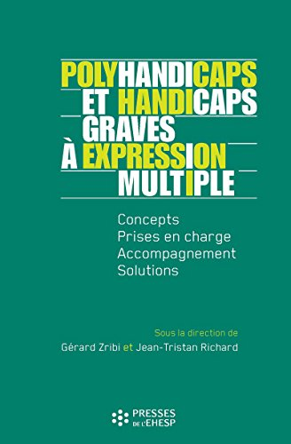Polyhandicaps et handicaps graves  expression multiple - Concepts, prise en charge, accompagnement, solutions