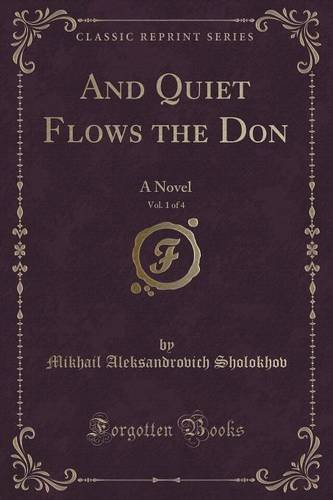 And Quiet Flows the Don, Vol. 1 of 4: A Novel (Classic Reprint)