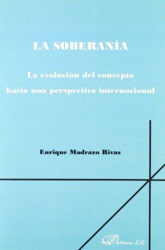 La soberanía. La evolución del concepto hacia una perspectiva internacional. por Enrique Madrazo Rivas