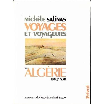 Voyages et voyageurs en Algérie, 1830-1930. Aux sources d'un imaginaire collectif français