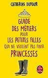 Guide des métiers pour les petites filles qui ne veulent pas finir princesses...
