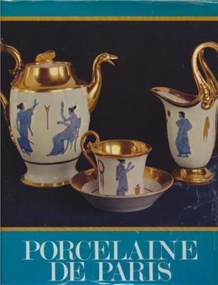 Porcelaine de Paris, 1770-1850 par Régine de Plinval De Guillebon