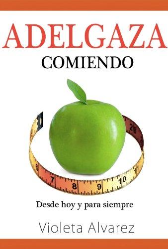 Adelgaza Comiendo desde hoy y para siempre por Violeta Alvarez