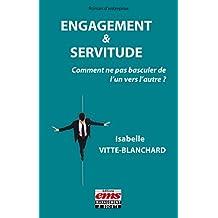 Engagement & servitude: Comment ne pas basculer de l'un vers l'autre ? (Pratiques d'entreprises)