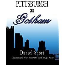 Pittsburgh as Gotham: Locations and Props from 'The Dark Knight Rises' (English Edition)