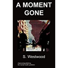 a moment gone: body dysmorphic disorder by S Westwood (2009-04-04)