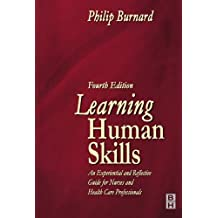 Learning Human Skills, 4e: An Experiential and Reflective Guide for Nurses and Health Care Professionals