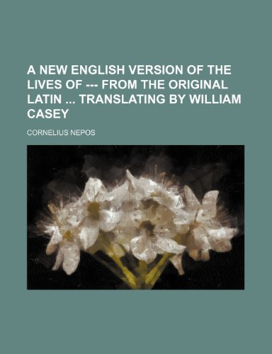 A New english version of the lives of --- from the original latin  translating by William Casey