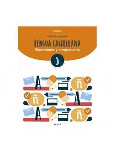 Practica y aprende Lengua castellana 5 Primaria (Projecte Dimensions i competències)