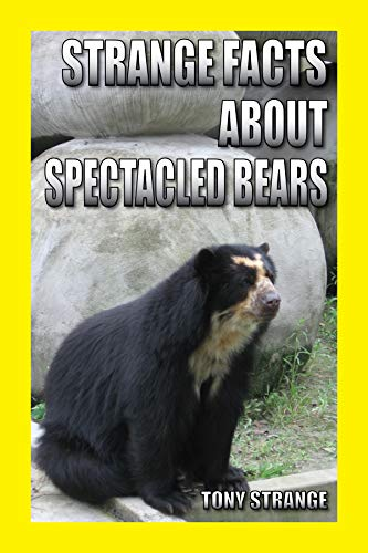 STRANGE FACTS ABOUT SPECTACLED BEARS: children's science, interesting fun facts about animal for Little Kids Readers (science for kids Book 20) (English Edition)