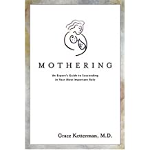 Mothering: An Expert's Guide to Succeeding in Your Most Important Role
