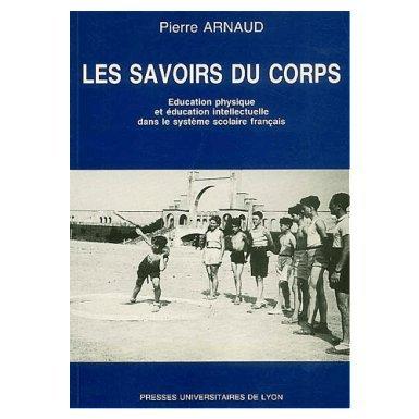 Les Savoirs du corps : Education physique et éducation intélectuelle dans le système scolaire français, 3e édition