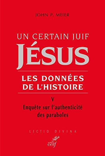 Un certain Juif Jésus, Tome 5 : Enquête sur l?authenticité des paraboles