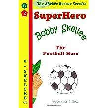 Superhero Bobby Skellee - The Football Hero: Skellee Rescue Service: Volume 2