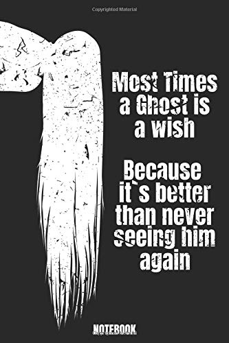 Most Times a Ghost is a wish Because it`s better than never seeing him again NOTEBOOK: Blanko Notizbuch mit Spruch & gruseligem Design für Horrorfans
