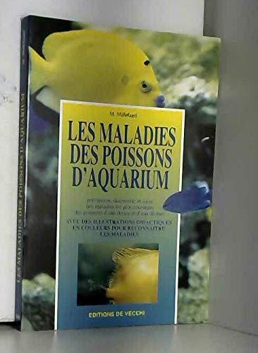LES MALADIES DES POISSONS D'AQUARIUM. Prévention, diagnostic et soins des maladies les plus courantes des poissons d'eau douce et d'eau de mer
