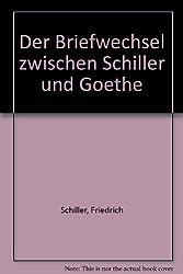 Der Briefwechsel zwischen Schiller und Goethe 1794 - 1805