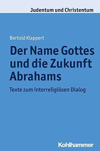 Der NAME Gottes und die Zukunft Abrahams: Texte zum Dialog zwischen Judentum, Christentum und Islam (Judentum und Christentum, Band 24)
