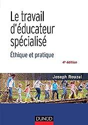 Le travail d'éducateur spécialisé - 4e éd. - Ethique et pratique