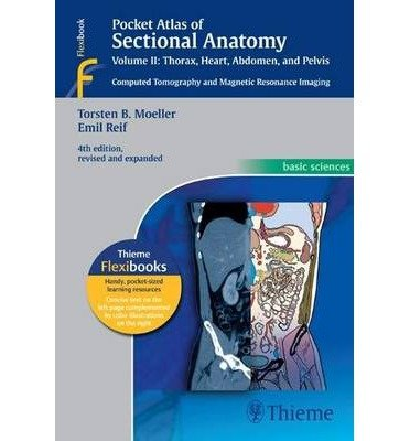 [(Pocket Atlas of Sectional Anatomy, Thorax, Heart, Abdomen and Pelvis: Computed Tomography and Magnetic Resonance Imaging: Volume II: Heart, Abdomen and Pelvis)] [Author: Torsten B. Moeller] published on (September, 2013)