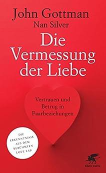 Die Vermessung der Liebe: Vertrauen und Betrug in Paarbeziehungen von [Gottman, John, Silver, Nan]