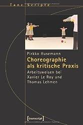 Choreographie als kritische Praxis: Arbeitsweisen bei Xavier Le Roy und Thomas Lehmen