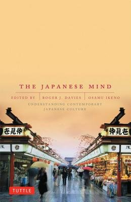 By Roger Davies The Japanese Mind: Understanding Contemporary Japanese Culture
