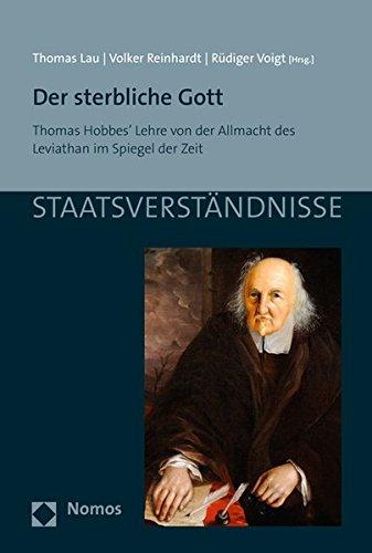 Der sterbliche Gott: Thomas Hobbes' Lehre von der Allmacht des Leviathan im Spiegel der Zeit (Staatsverstandnisse, Band 98)