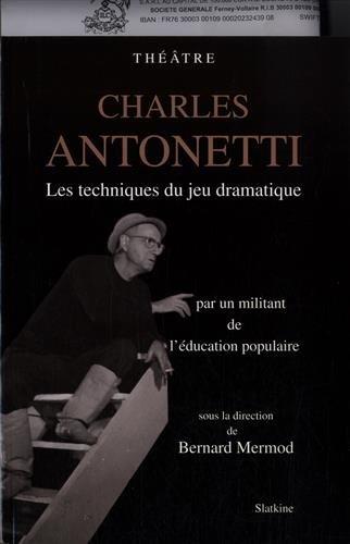 CHARLES ANTONETTI. Les techniques du jeu dramatique par un militant de l'éducation populaire.