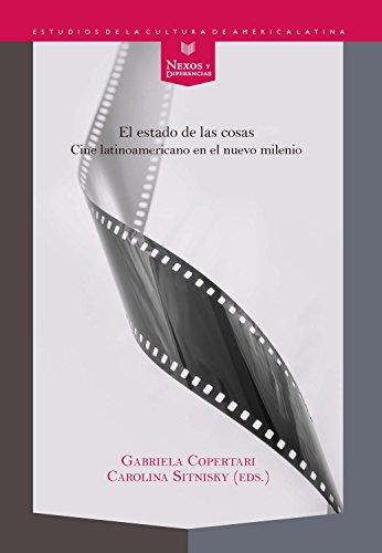 Descargar Libro El estado de las cosas: Cine latinoamericano en el nuevo milenio (Nexos y Diferencias. Estudios de la Cultura de América Latina nº 41) de Copertari