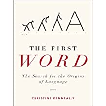 The First Word: The Search for the Origins of Language (English Edition)