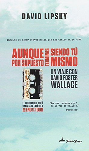 Aunque por supuesto terminas siendo tú mismo: Un viaje con David Foster Wallace por David Lipsky