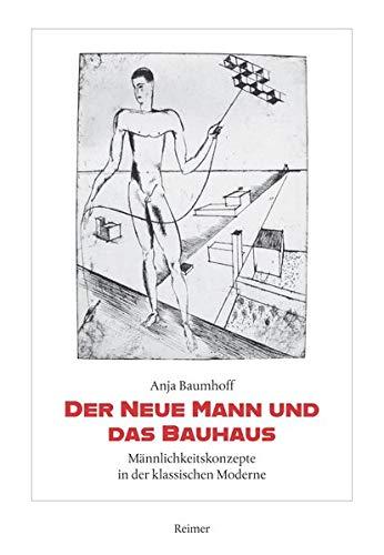 Der Neue Mann und das Bauhaus: Männlichkeitskonzepte in der klassischen Moderne