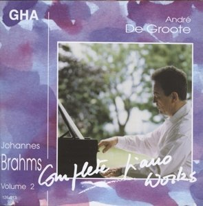 Brahms: Complete Piano Works, Vol. 2 by Andre De Groote