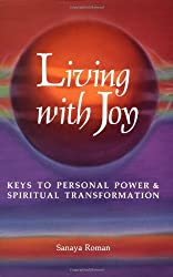 Living with Joy: Keys to Personal Power and Spiritual Transformation (Earth life) by Sanaya Roman (1986-10-06)