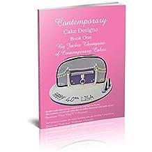 Contemporary Cake Designs Book One (English Edition)