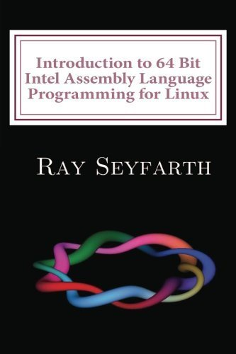 Introduction to 64 Bit Intel Assembly Language Programming for Linux: Second Edition by Benjamin Ray Seyfarth (2012-06-23)