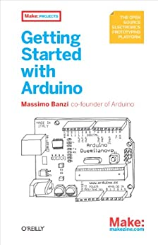 Getting Started with Arduino (Make: Projects) by [Banzi, Massimo]