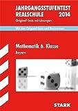 Jahrgangsstufentest Realschule Bayern / Jahrgangsstufentest 6. Klasse 2014 Realschule: Mit den Original-Tests und Basiswissen mit Lösungen.
