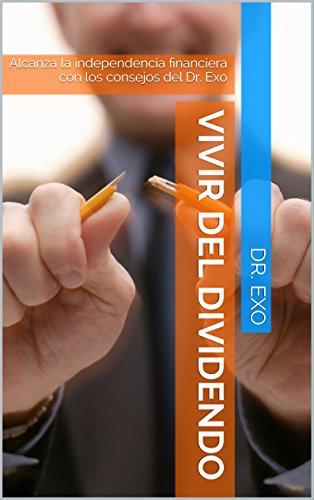 Vivir del dividendo: Alcanza la independencia financiera con los consejos del Dr. Exo