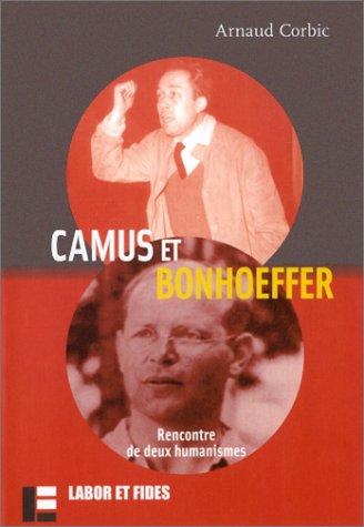 Camus et Bonhoeffer : Rencontre de deux humanismes par Arnaud Corbic