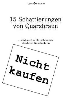15 Schattierungen von Quarzbraun von [Gunmann, Lars]