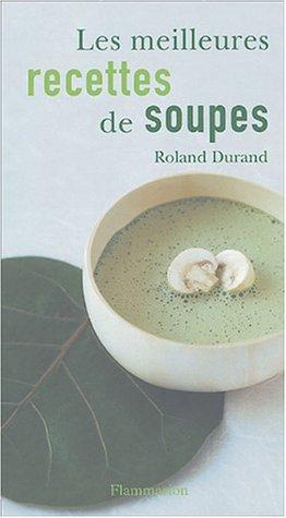 Le meilleures recettes de soupes par Roland Durand