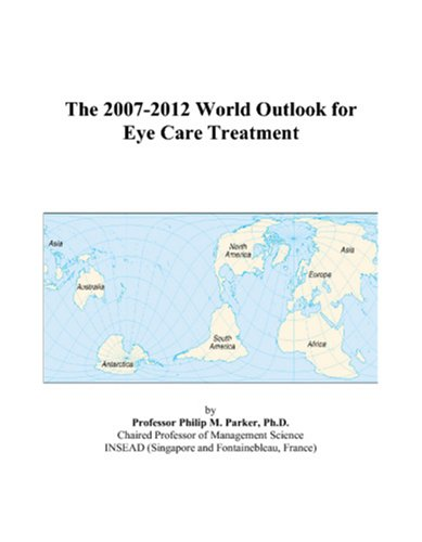 The 2007-2012 World Outlook for Eye Care (Eye Care)
