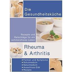 Rheuma und Arthritis: Rezepte und Ratschläge für ein schmerzfreies Leben - Formen und Symptome -Naturmedizin - Therapien - Ausschuß-Diät - Rezepte