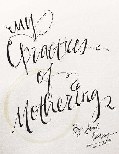 My Practices of Mothering: the things I actually do to enjoy mothering tinies (English Edition)