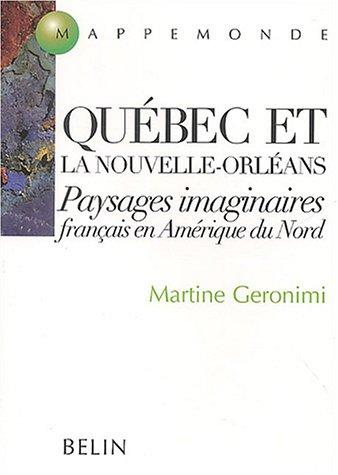Québec et la Nouvelle-Orléans : Paysages imaginaires français en Amérique du Nord